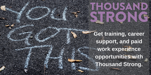 Get training, career support, and paid work experience opportunities with Thousand Strong